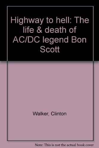 9780330363778: Highway to hell: The life & death of AC/DC legend Bon Scott