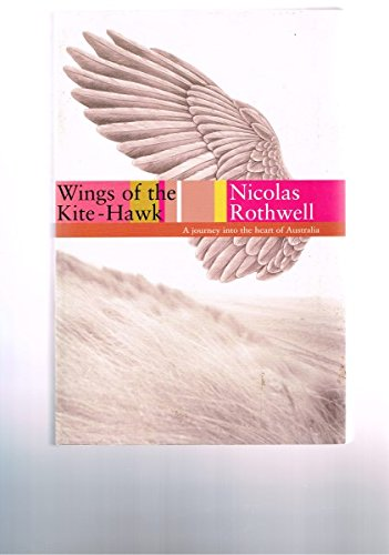 Wings of the Kite-hawk a Journey Into the Heart of Australia: Nicolas Rothwell