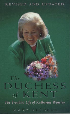 The Duchess of Kent: The Troubled Life of Katherine Worsley: Riddell, Mary