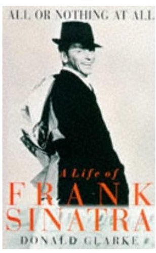 9780330367721: All or Nothing at All: Biography of Frank Sinatra