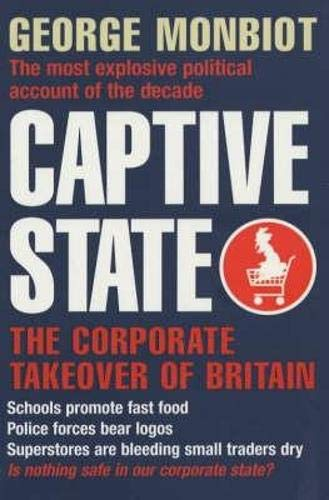 Captive State. The Corporate Takeover of Britain.