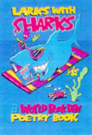 9780330370363: Larks With Sharks: A World Book Day Poetry Book