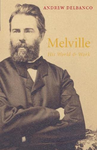 Melville: His World And Work: Andrew Delbanco