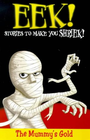 9780330371322: Eek! Stories to Make You Shriek: Mummy's Gold Vol 5 (Eek Stories to Make You Shriek)