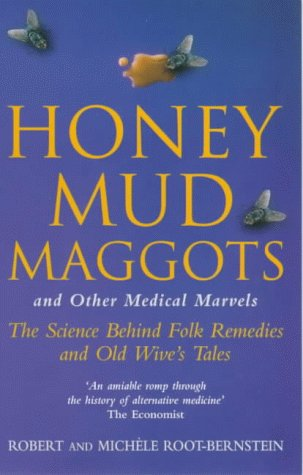 9780330373784: Honey, Mud, Maggots and Other Medical Marvels: Science Behind Folk Remedies and Old Wives' Tales