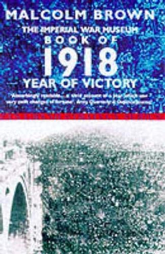 9780330376723: Imperial War Museum Book of 1918: Year of Victory (Pan Grand Strategy Series)