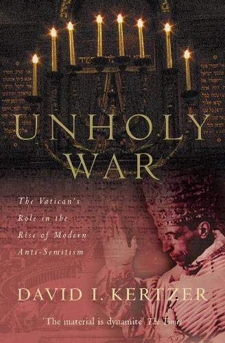 9780330390491: Unholy War: The Vatican's Role in the Rise of Modern Anti-Semitism