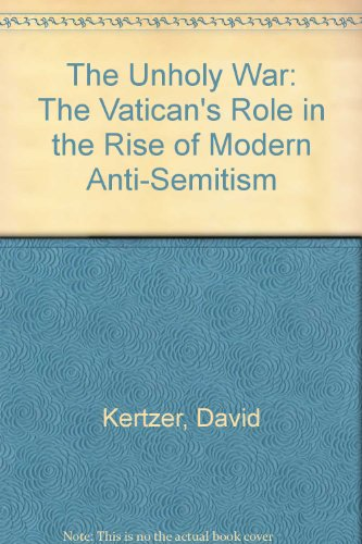 9780330390507: The Unholy War: The Vatican's Role in the Rise of Modern Anti-semitism