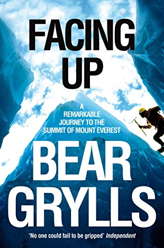 Facing Up: A Remarkable Journey to the Summit of Mount Everest: Grylls, Bear