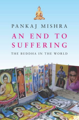 An End to Suffering: The Buddha in the World (Signed First Edition): Pankaj Mishra