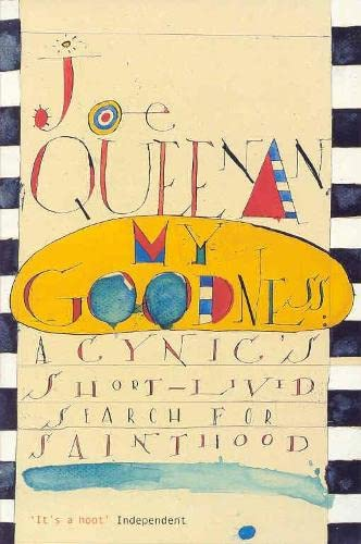 My Goodness: A Cynic's Short-Lived Search for Sainthood (0330393243) by Joe Queenan