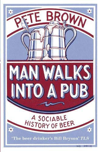 9780330412209: Man Walks Into A Pub: A Sociable History of Beer (Fully Updated Second Edition)