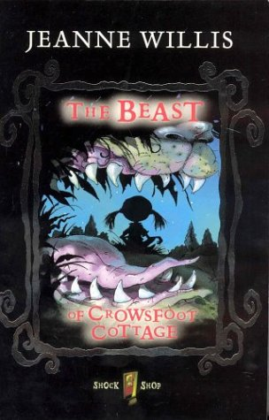 Shock Shop: the Beast of Crowsfoot Cottage (9780330415699) by Jeanne Willis; Chris Mould