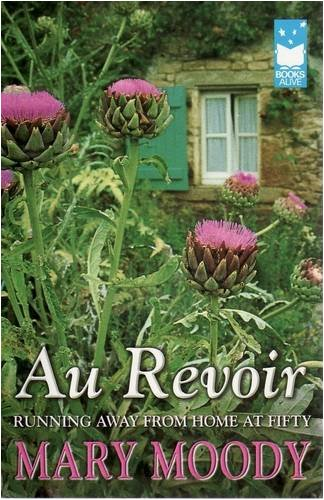 Au Revoir: Running Away from Home at Fifty: Moody, Mary