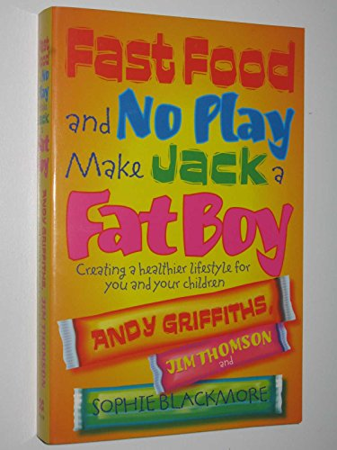 9780330421805: Fast Food and No Play Makes Jack a Fat Boy : Creating a Healthier Lifestyle for You and Your Children