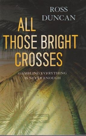 9780330423250: All Those Bright Crosses - Gambling Everything is Never Enough