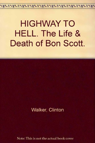 9780330423632: HIGHWAY TO HELL. The Life & Death of Bon Scott. [Paperback] by Walker, Clinton