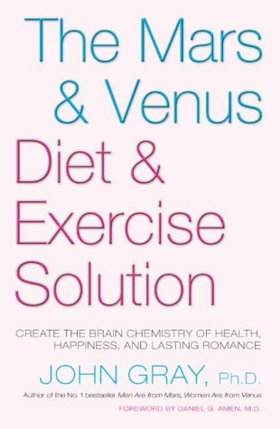 9780330426558: The Mars & Venus Diet and Exercise Solution: Create the Brain Chemistry of Health, Happiness, and Lasting Romance