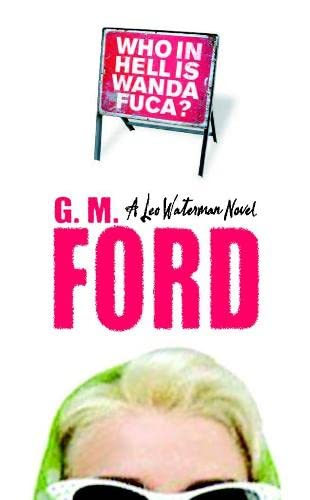 Who in Hell Is Wanda Fuca?: G. M. Ford