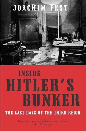 9780330431705: Inside Hitler's Bunker: The Last Days of the Third Reich. Joachim Fest