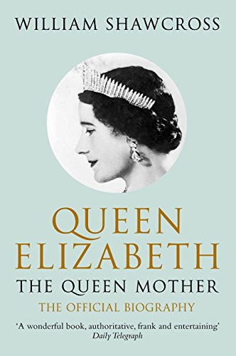Queen Elizabeth the Queen Mother: The Official Biography: Shawcross, William
