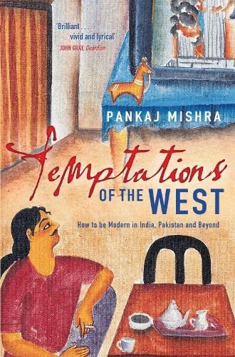 9780330434683: Temptations of the West : How to be Modern in India, Pakistan and Beyond