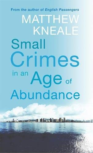 Small Crimes in the Age of Abundance (Signed First Edition): Matthew Kneale