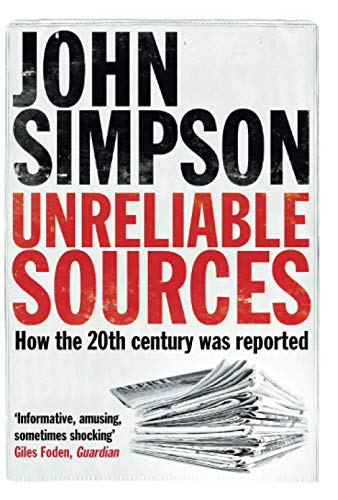 Unreliable Sources: How the Twentieth Century was Reported: Simpson, John