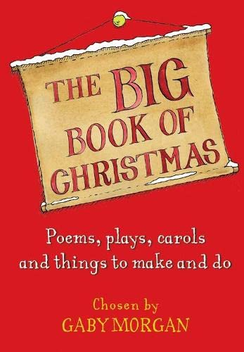 The Big Book of Christmas: Carols, Plays, Songs and Poems for Christmas: Morgan, Gaby
