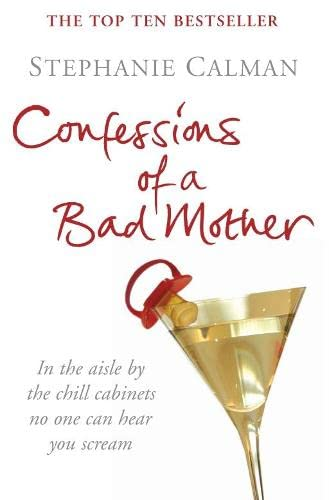Confessions of a Bad Mother: Stephanie Calman