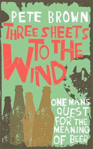 9780330442473: Three Sheets To The Wind: One Man's Quest for the Meaning of Beer
