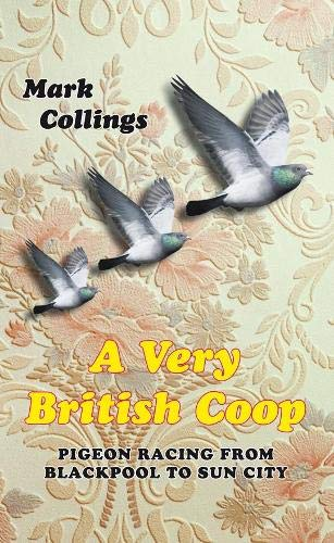 9780330444750: A Very British Coop: Pigeon Racing From Blackpool to Sun City