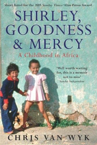 9780330444835: Shirley, Goodness & Mercy: A Childhood in Africa
