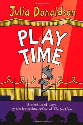 9780330445955: Play Time: A selection of plays by the bestselling author of THE GRUFFALO