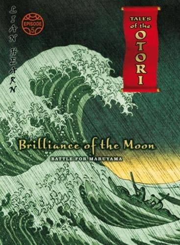 TALES OF THE OTORI EPISODE 5. BRILLIANCE OF THE MOON. BATTLE FOR MARUYAMA: BATTLE FOR MARNAYAMA ...