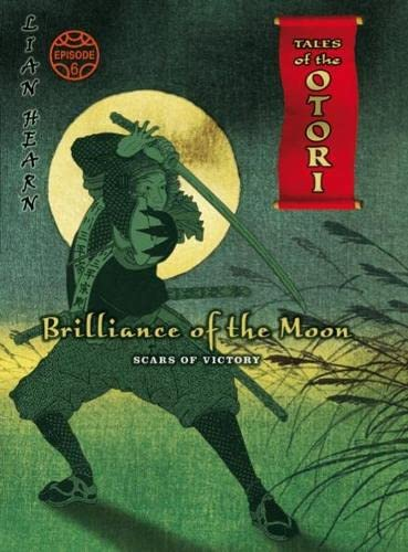 9780330447010: Brilliance of the Moon: Episode 6: Scars of Victory: Scars of Victory Episode 6 (Tales of the Otori)