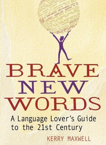 9780330448680: Brave New Words: A Language Lover's Guide to the 21st Century