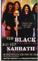 HOW BLACK WAS OUR SABBATH An Unauthorised View From the Crew)