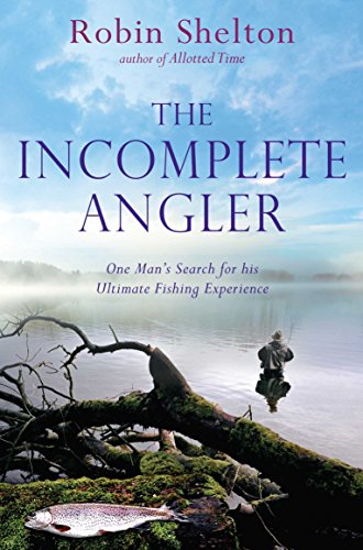 9780330450331: The Incomplete Angler: One Man's Search for His Ultimate Fishing Experience