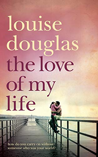9780330453585: The Love of My Life. Louise Douglas