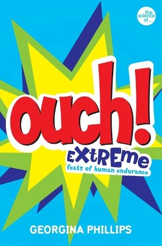 Ouch!: Extreme Feats Of Human Endurance (The Science Of.)