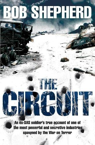 9780330455732: The Circuit, An ex-SAS soldier's true account of one of the most powerful and secretive industries spawned by the War on Terror