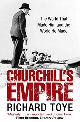9780330455770: Churchill's Empire: The World that Made Him and the World He Made