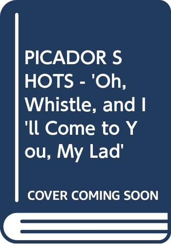 PICADOR SHOTS - 'Oh, Whistle, and I'll Come to You, My Lad' (0330456644) by M. R. James