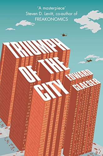 9780330458078: Triumph of the City: How Our Greatest Invention Makes Us Richer, Smarter, Greener, Healthier and Happier