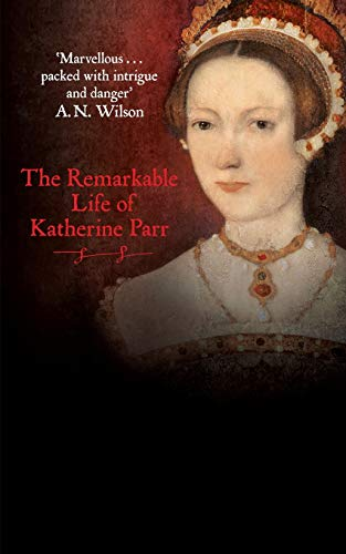 Katherine the Queen: The Remarkable Life of Katherine Parr: Porter, Linda