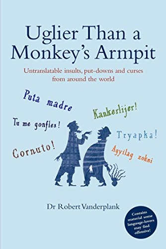9780330464482: Uglier Than a Monkey's Armpit: Untranslatable Insults, Put-Downs and Curses from Around the World