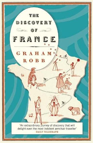9780330471572: The Discovery of France: A Historical Geography from the Revolution to the First World War