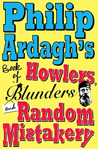 Philip Ardagh's Book of Howlers, Blunders and Random Mistakery: Philip Ardagh