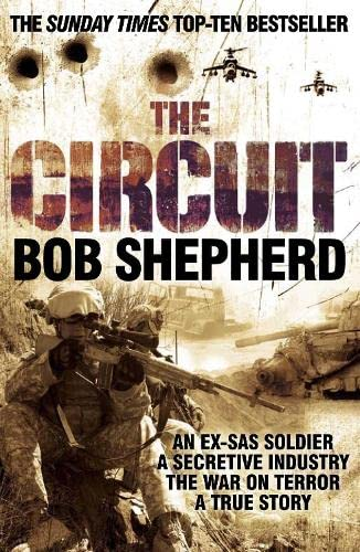 9780330471923: The Circuit: An Ex-SAS Soldier / A Secretive Industry / The War on Terror / A True Story (The Pan Real Lives Series)